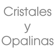 CRISTALES Y OPALINAS